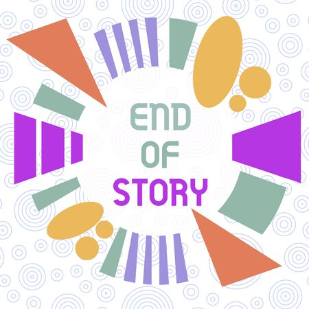 Conceptual hand writing showing End Of Story. Concept meaning Emphasize that nothing to add Literature writing Journalism Asymmetrical format pattern object outline multicolor design