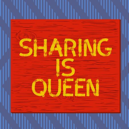 Text sign showing Sharing Is Queen. Business photo text giving others information or belongs is great quality Square rectangle unreal cartoon wood wooden nailed stuck on coloured wall