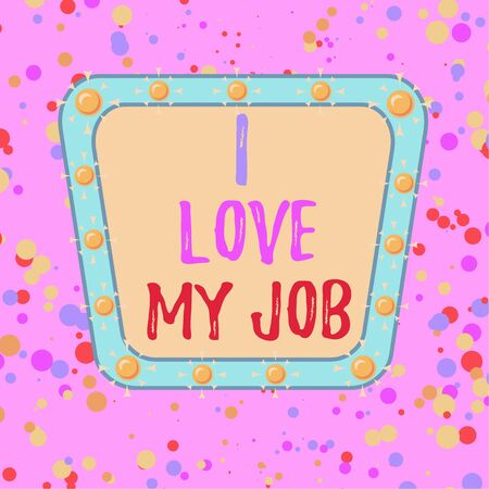 Word writing text I Love My Job. Business photo showcasing Enjoying the daily tasked assigned Contented on the occupation Asymmetrical uneven shaped format pattern object outline multicolour design