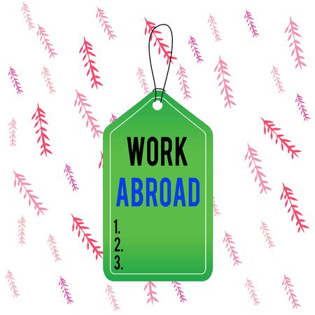 Handwriting text Work Abroad. Conceptual photo Getting a job or working in a foreign geographical area Empty tag blank space colorful background label rectangle attached string