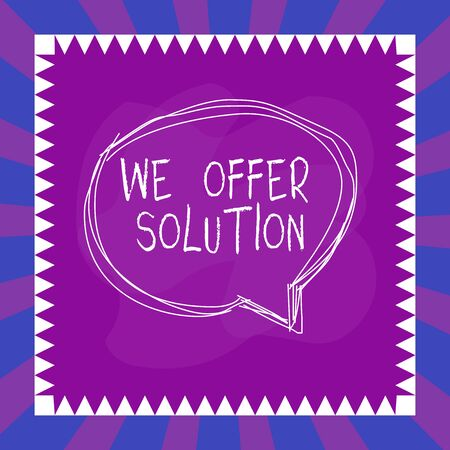 Word writing text We Offer Solution. Business photo showcasing Provide products or services aim to meet a particular need Speaking bubble inside asymmetrical shaped object outline multicolor design