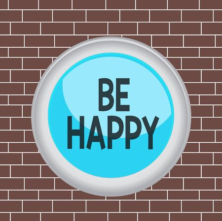 Text sign showing Be Happy. Business photo showcasing to live every moment as the last love your life work family Circle button colored sphere switch center background middle round shaped