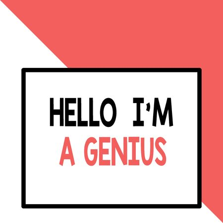 Text sign showing Hello I M A Genius. Business photo text Introduce yourself as over average demonstrating to others Front close up view big blank rectangle abstract geometrical background