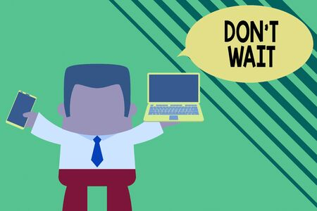 Conceptual hand writing showing Don T Wait. Concept meaning Take action now and do something for a purpose Act quickly Professional man holding laptop in left mobile phone right Stock Photo - 134960774