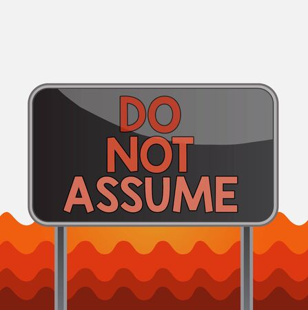 Conceptual hand writing showing Do Not Assume. Concept meaning Ask first to avoid misunderstandings confusion problems Metallic pole empty panel plank colorful backgound attached