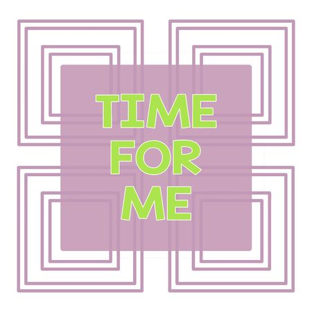 Conceptual hand writing showing Time For Me. Concept meaning I will take a moment to be with myself Meditate Relax Happiness Repetition of Geometrical Shape Four Squares on White Isolated