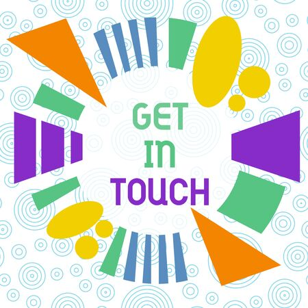 Conceptual hand writing showing Get In Touch. Concept meaning Stay in contact Constant Communication Interaction Bonding Asymmetrical format pattern object outline multicolor design