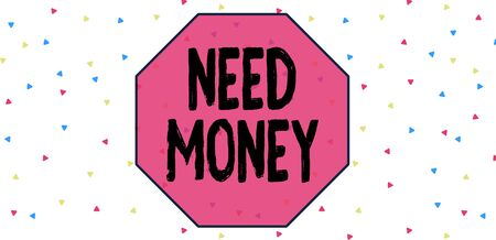 Conceptual hand writing showing Need Money. Concept meaning require a financial assistance to sustain spending or endeavor Multicolored Triangle Shape Confetti or Broken Glass Scattered