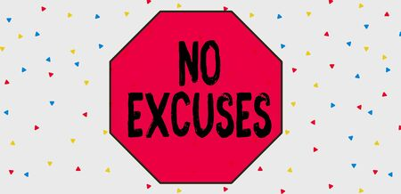 Conceptual hand writing showing No Excuses. Concept meaning should not happen or expressing disapproval that it has happened Multicolored Triangle Shape Confetti or Broken Glass Scattered