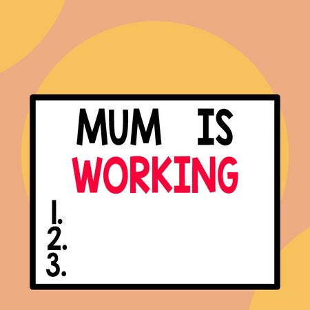Writing note showing Mum Is Working. Business concept for Financial Empowerment and professional progressing mother Front close up view big blank rectangle abstract geometrical background