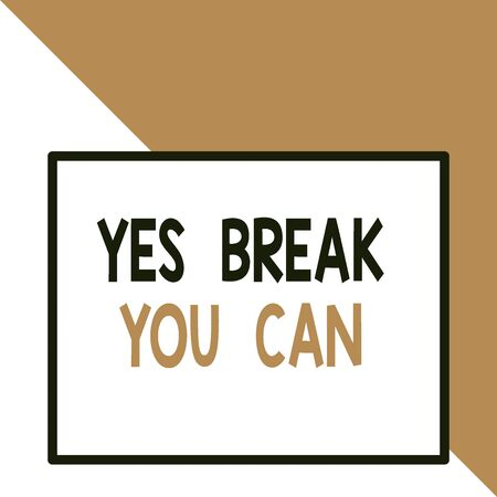 Text sign showing Yes break You Can. Business photo text Positivity Encouragement Persuade Dare Confidence Uphold Front close up view big blank rectangle abstract geometrical background