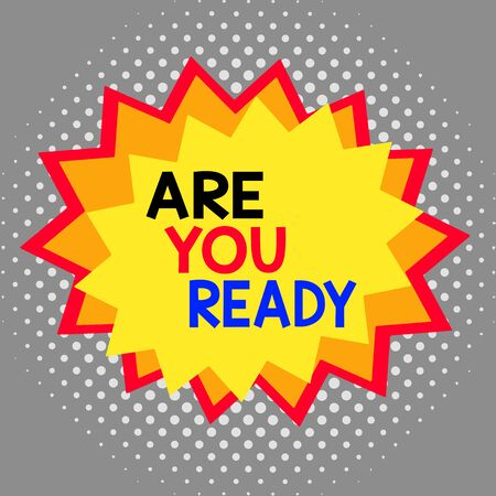 Word writing text Are You Ready. Business photo showcasing Alertness Preparedness Urgency Game Start Hurry Wide awake Asymmetrical uneven shaped format pattern object outline multicolour design
