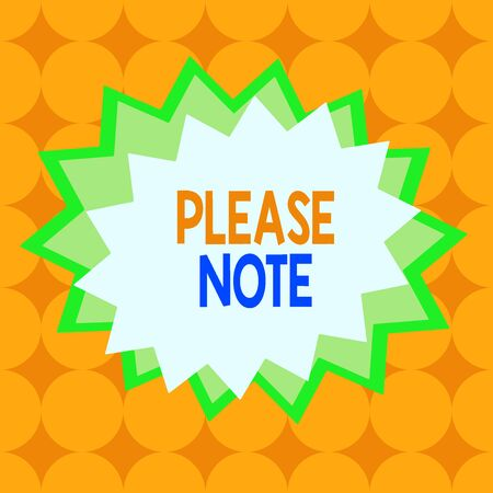 Text sign showing Please Note. Business photo text formal way to direct showing s is attention to some information Asymmetrical uneven shaped format pattern object outline multicolour design