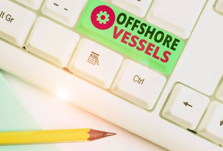 Word writing text Offshore Vessels. Business photo showcasing ship designed to supply offshore oil and gas platforms