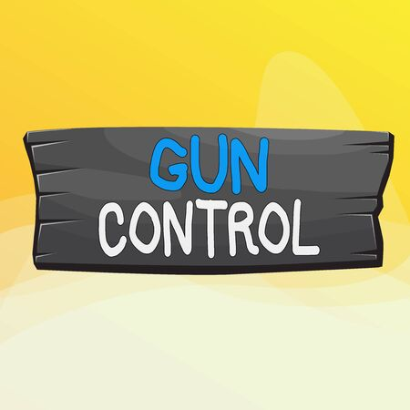 Writing note showing Gun Control. Business concept for legal measure intended to restrict the possession of guns Wooden board rectangle shaped wood attached color background