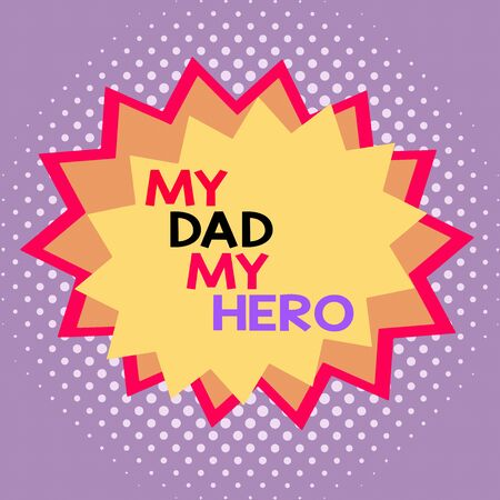 Word writing text My Dad My Hero. Business photo showcasing Admiration for your father love feelings emotions compliment Asymmetrical uneven shaped format pattern object outline multicolour design
