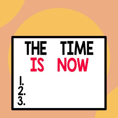Writing note showing The Time Is Now. Business concept for encouraging someone to start doing today Dont be late Front close up view big blank rectangle abstract geometrical background
