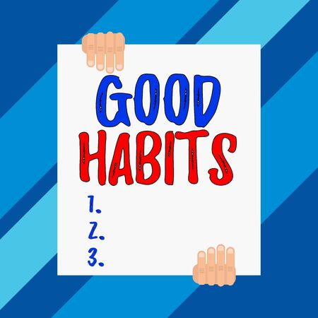 Conceptual hand writing showing Good Habits. Concept meaning behaviour that is beneficial to one s is physical or mental health Two hands holding big blank rectangle up down design
