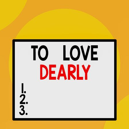 Writing note showing To Love Dearly. Business concept for Love someone very much in the more humble way and aimlessly Front close up view big blank rectangle abstract geometrical background