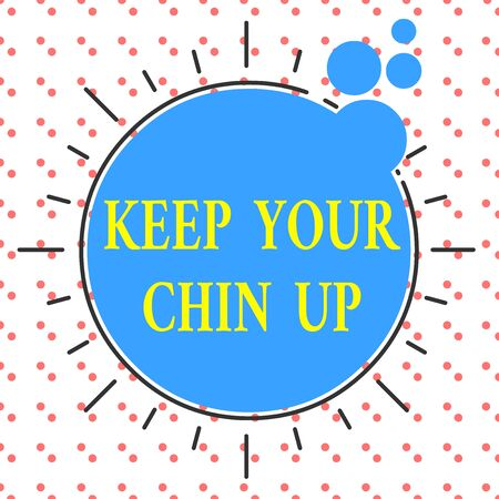 Word writing text Keep Your Chin Up. Business photo showcasing Remain cheerful in difficult circumstances High Spirit Asymmetrical uneven shaped format pattern object outline multicolour design