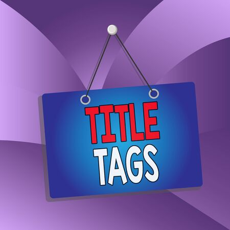 Handwriting text Title Tags. Conceptual photo the HTML element that specifies the title of a web page Colored memo reminder empty board blank space attach background rectangle