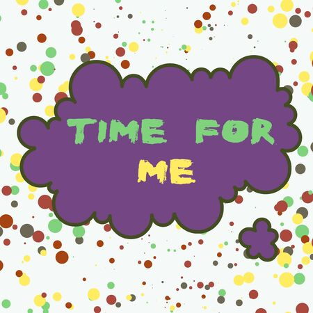 Text sign showing Time For Me. Business photo text I will take a moment to be with myself Meditate Relax Happiness Asymmetrical uneven shaped format pattern object outline multicolour design