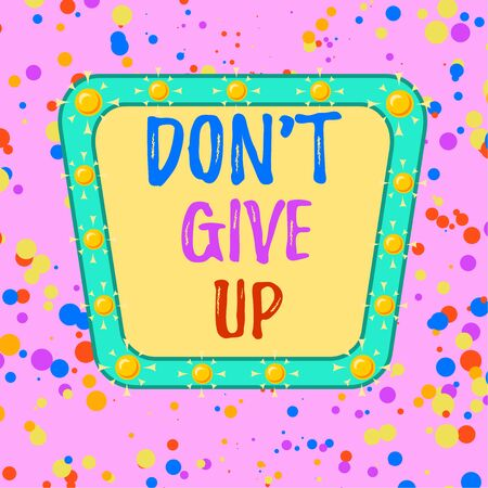 Word writing text Don T Give Up. Business photo showcasing Determined Persevering Continue to Believe in Yourself Asymmetrical uneven shaped format pattern object outline multicolour design Reklamní fotografie