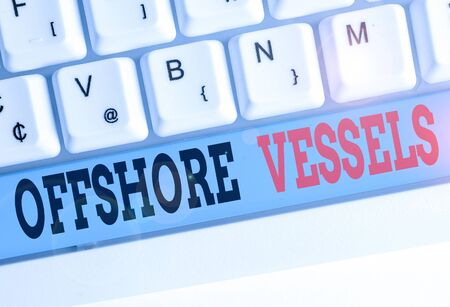 Text sign showing Offshore Vessels. Business photo text ship designed to supply offshore oil and gas platforms