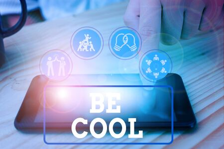 Text sign showing Be Cool. Business photo showcasing Have a good attitude be relaxed positive smile cheer you up