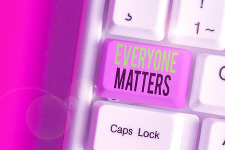 Word writing text Everyone Matters. Business photo showcasing everything that happens is part of a bigger picture