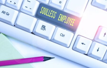 Conceptual hand writing showing Soulless Employee. Concept meaning lack huanalysis qualities and the ability to produce feelings White pc keyboard with note paper above the white background