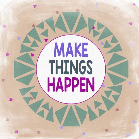 Word writing text Make Things Happen. Business photo showcasing Exert Effort to Achieve and Fulfill something Go and Act Asymmetrical uneven shaped format pattern object outline multicolour design