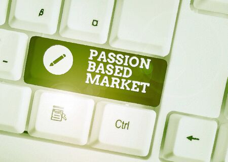 Text sign showing Passion Based Market. Business photo showcasing Emotional Sales Channel a Personalize centric Strategy White pc keyboard with empty note paper above white background key copy space