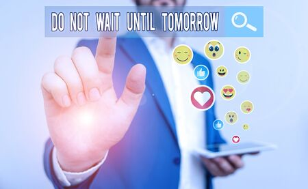 Text sign showing Do Not Wait Until Tomorrow. Business photo text needed to do it right away Urgent Better do now