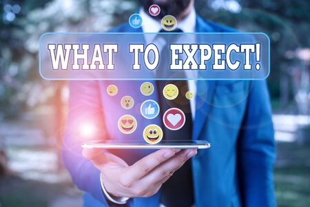 Text sign showing What To Expect. Business photo showcasing asking about regard something as likely to happen occur