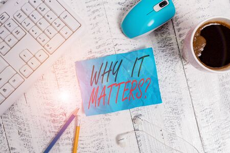 Handwriting text writing Why It Matters Question. Conceptual photo most important thing to be done when involved in situation technological devices colored reminder paper office supplies keyboard mouse