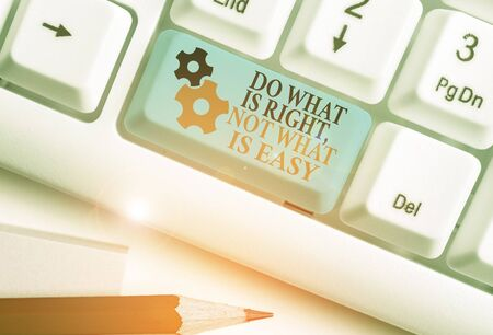 Handwriting text writing Do What Is Right Not What Is Easy. Conceptual photo willing to stand up for what is right