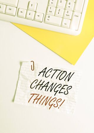 Text sign showing Action Changes Things. Business photo showcasing start doing something against problem resolve or achieve it Flat lay above white blank paper with copy space for text messages