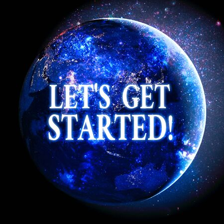 Text sign showing Let 's Get Started. Business photo showcasing encouraging someone to begin doing something