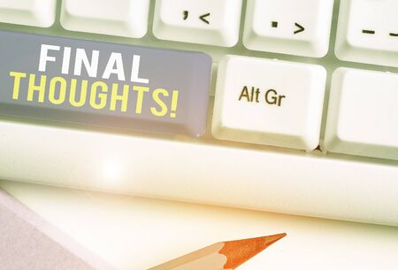 Text sign showing Final Thoughts. Business photo showcasing should be last few sentences within your conclusions