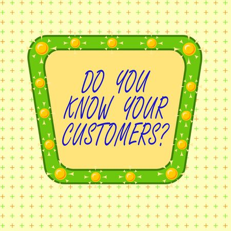 Text sign showing Do You Know Your Customers question. Business photo text asking to identify a customer s is nature Asymmetrical uneven shaped format pattern object outline multicolour design