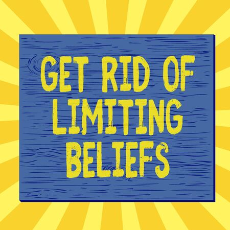 Handwriting text writing Get Rid Of Limiting Beliefs. Conceptual photo remove negative beliefs and think positively Square rectangle unreal cartoon wood wooden nailed stuck on coloured wall
