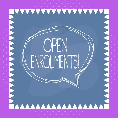 Conceptual hand writing showing Open Enrolments. Concept meaning when employees may make changes to elected fringe benefit Speaking bubble inside asymmetrical object multicolor design