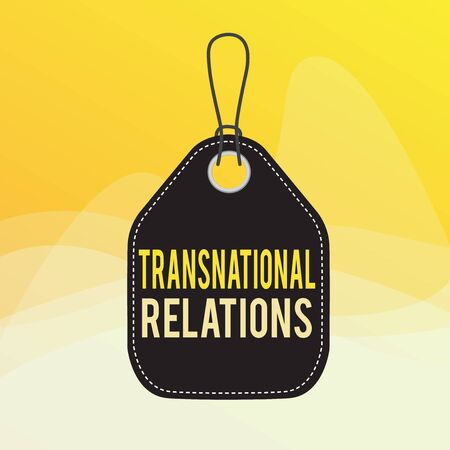 Conceptual hand writing showing Transnational Relations. Concept meaning International Global Politics Relationship Diplomacy Empty tag colorful background label rectangle attach string Banque d'images