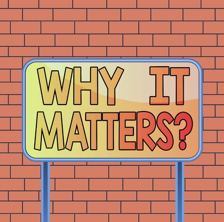 Text sign showing Why It Matters Question. Business photo text most important thing to be done when involved in situation Board ground metallic pole empty panel plank colorful backgound attached