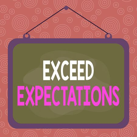 Handwriting text writing Exceed Expectations. Conceptual photo able to surpass or beyond the acceptable perforanalysisce Asymmetrical uneven shaped format pattern object outline multicolour design