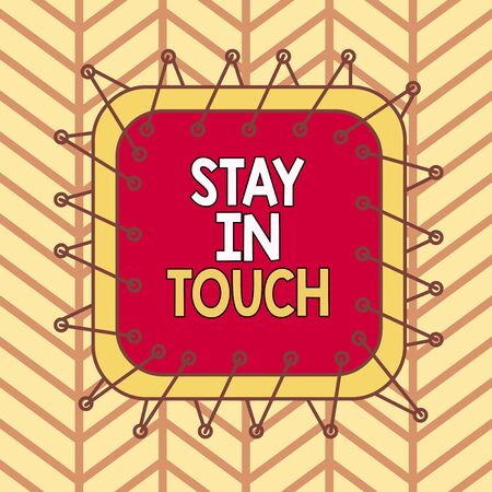 Writing note showing Stay In Touch. Business concept for Keep Connected thru Phone Letters Visit Email Social Media Asymmetrical uneven shaped pattern object multicolour design