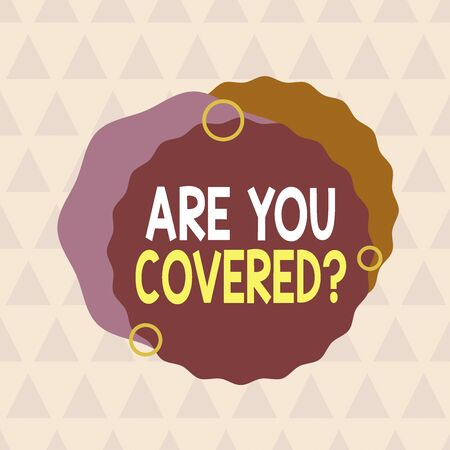 Text sign showing Are You Covered Question. Business photo text asking showing if they had insurance in work or life Asymmetrical uneven shaped format pattern object outline multicolour design