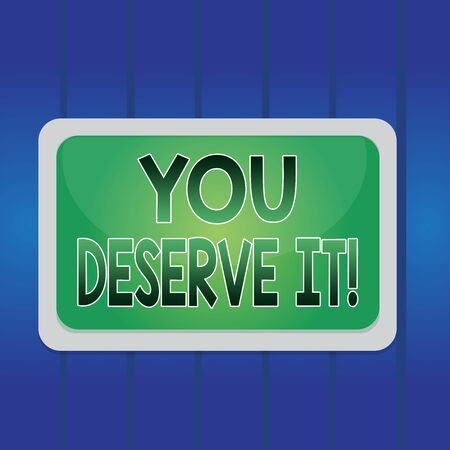 Writing note showing You Deserve It. Business concept for should have it because of their qualities or actions Board rectangle white frame empty blank space fixed color surface plank
