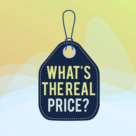 Conceptual hand writing showing What s The Real Price question. Concept meaning Give actual value of property or business Empty tag colorful background label rectangle attach string